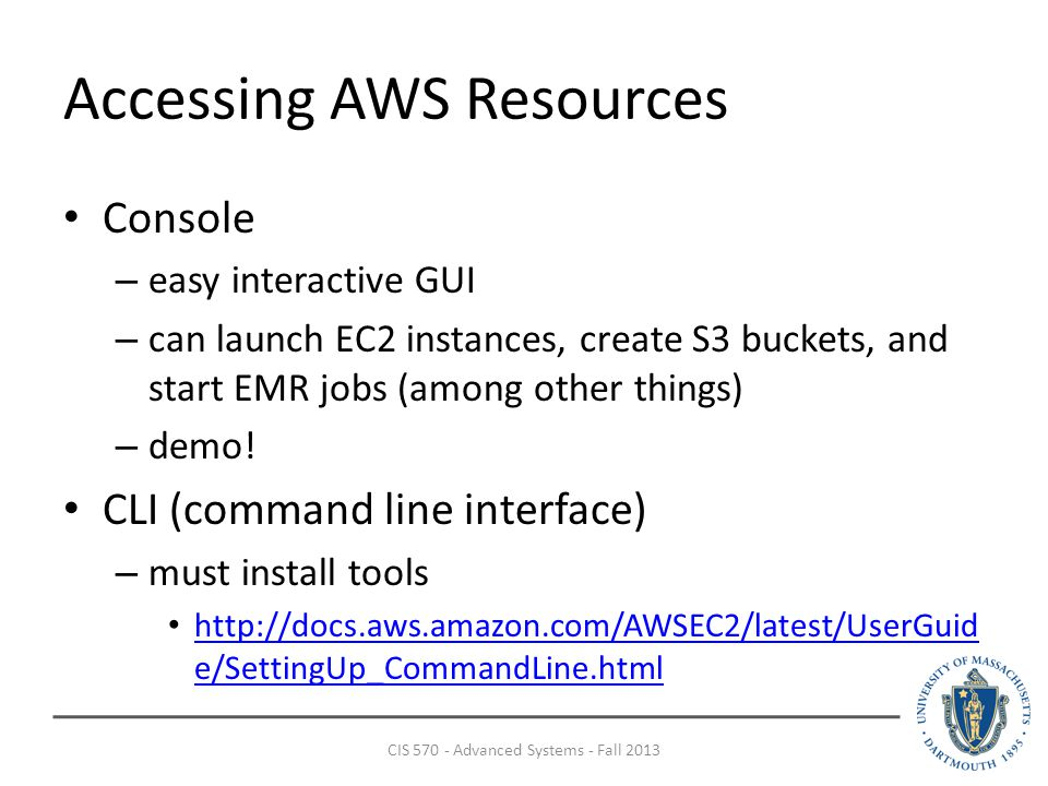 Accessing AWS Resources Console – easy interactive GUI – can launch EC2 instances, create S3 buckets, and start EMR jobs (among other things) – demo.