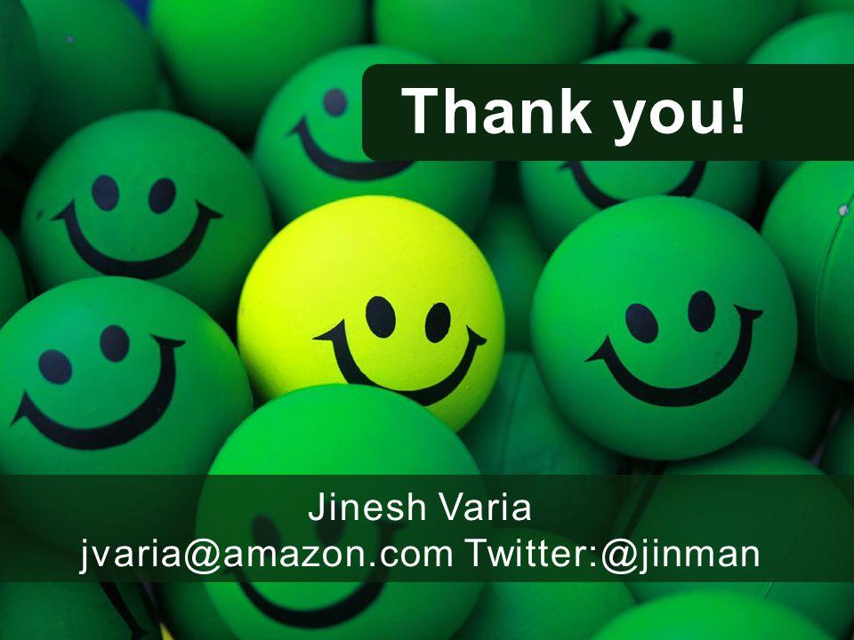 Thank you! Jinesh Varia jvaria@amazon.com Twitter:@jinman