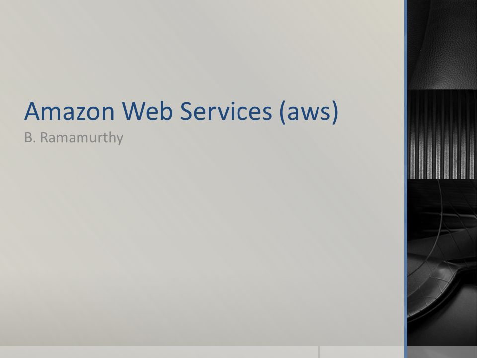 Amazon Web Services (aws) B. Ramamurthy