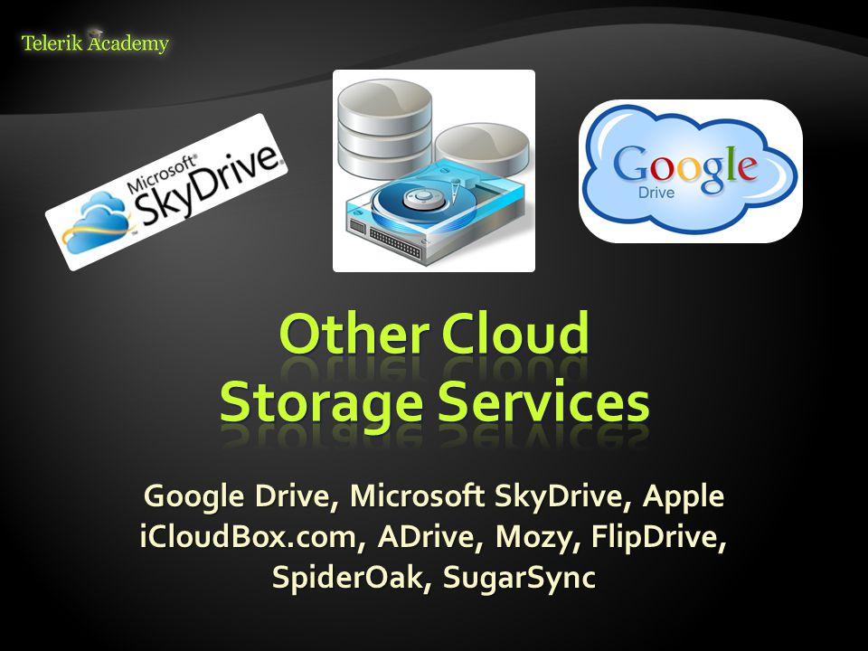 Google Drive, Microsoft SkyDrive, Apple iCloudBox.com, ADrive, Mozy, FlipDrive, SpiderOak, SugarSync