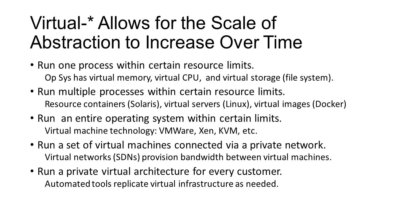 Virtual-* Allows for the Scale of Abstraction to Increase Over Time Run one process within certain resource limits.