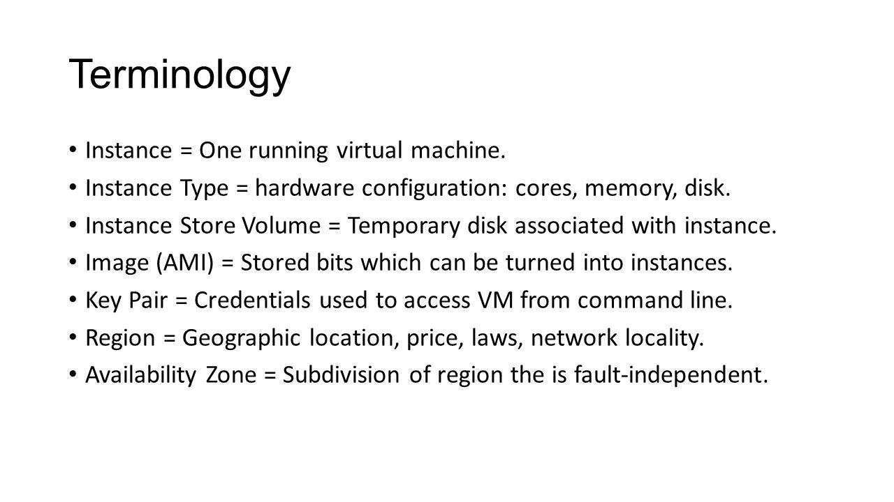 Terminology Instance = One running virtual machine.