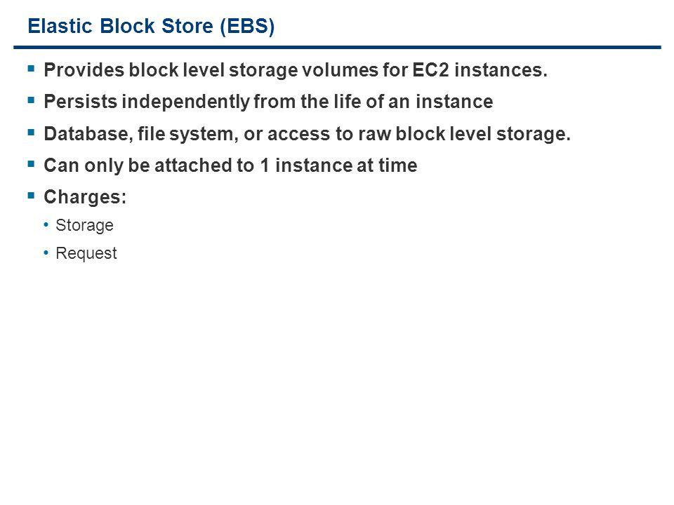 13 Elastic Block Store (EBS)  Provides block level storage volumes for EC2 instances.