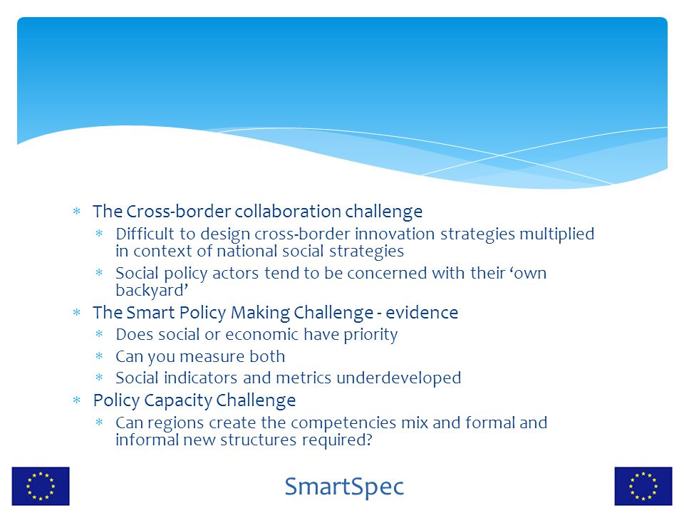 SmartSpec  The Cross-border collaboration challenge  Difficult to design cross-border innovation strategies multiplied in context of national social