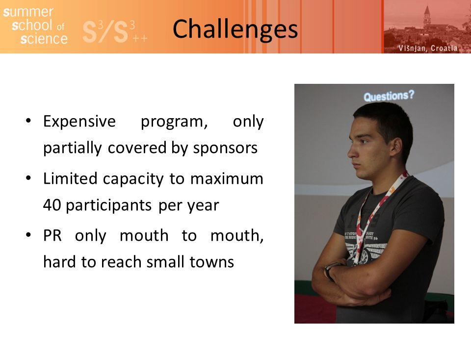 Challenges Expensive program, only partially covered by sponsors Limited capacity to maximum 40 participants per year PR only mouth to mouth, hard to reach small towns