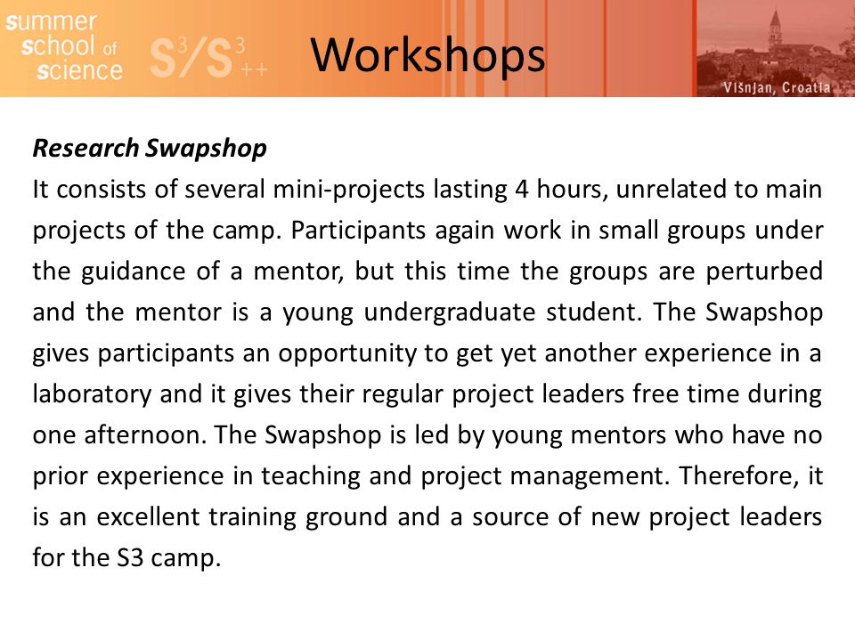 Workshops Research Swapshop It consists of several mini-projects lasting 4 hours, unrelated to main projects of the camp.