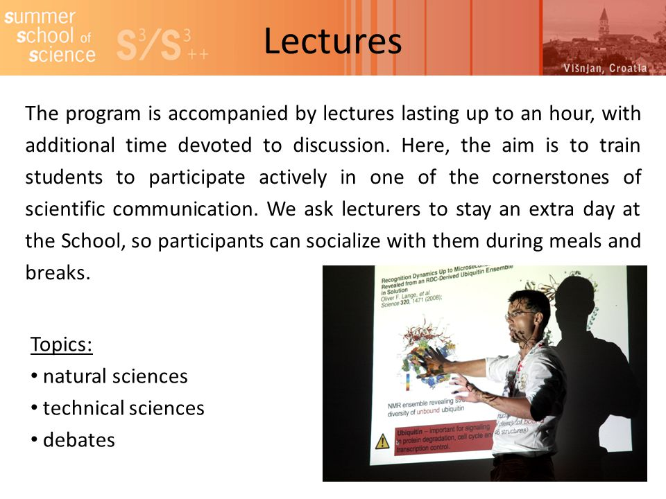 Lectures The program is accompanied by lectures lasting up to an hour, with additional time devoted to discussion.