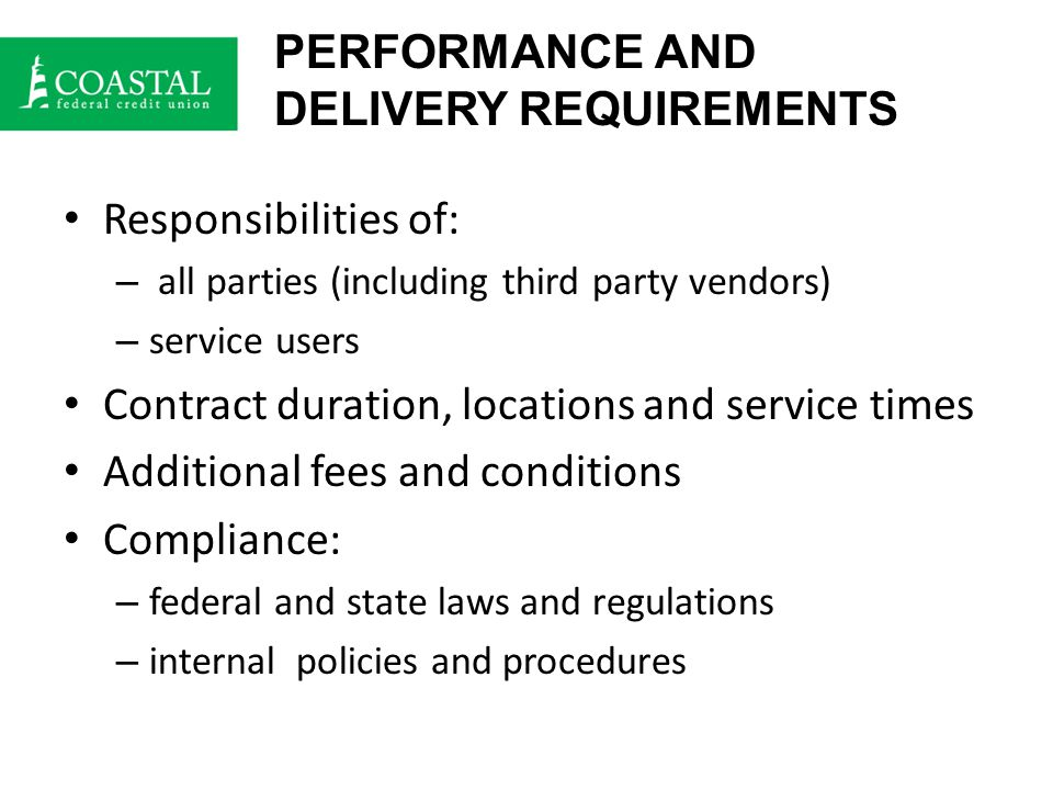 PERFORMANCE AND DELIVERY REQUIREMENTS Responsibilities of: – all parties (including third party vendors) – service users Contract duration, locations and service times Additional fees and conditions Compliance: – federal and state laws and regulations – internal policies and procedures
