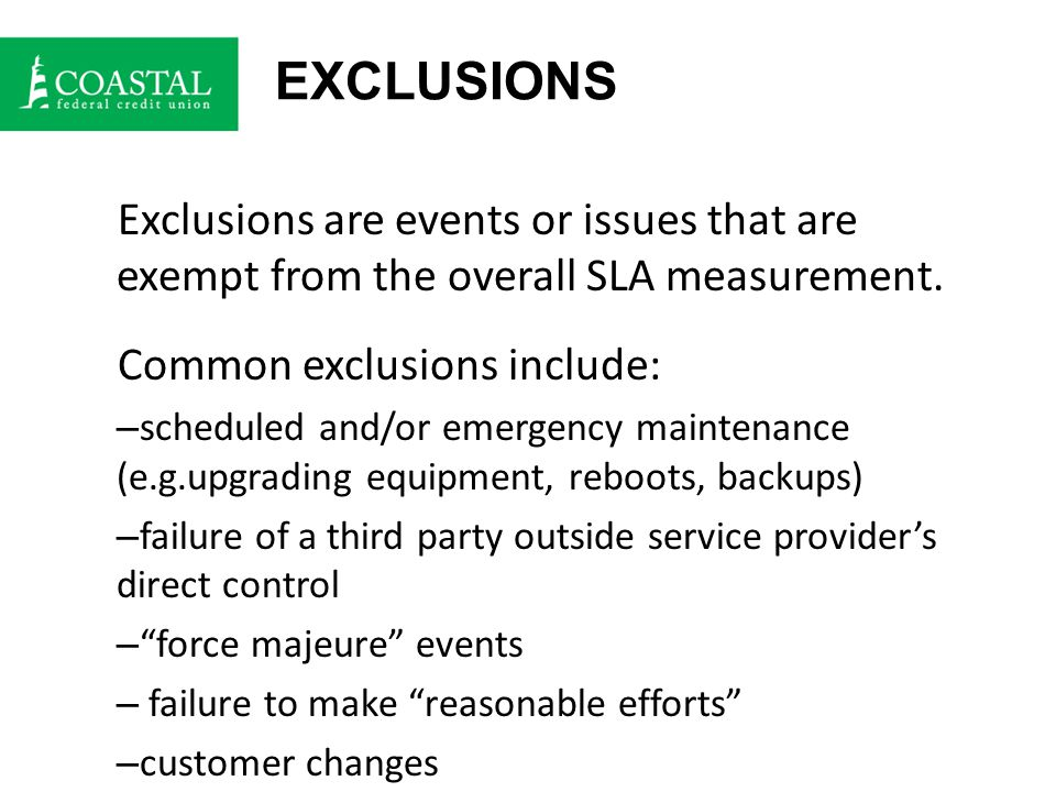 EXCLUSIONS Exclusions are events or issues that are exempt from the overall SLA measurement.