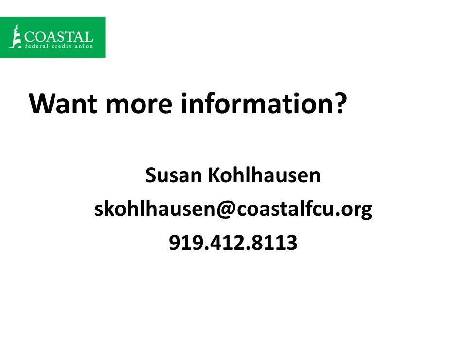 Want more information Susan Kohlhausen skohlhausen@coastalfcu.org 919.412.8113