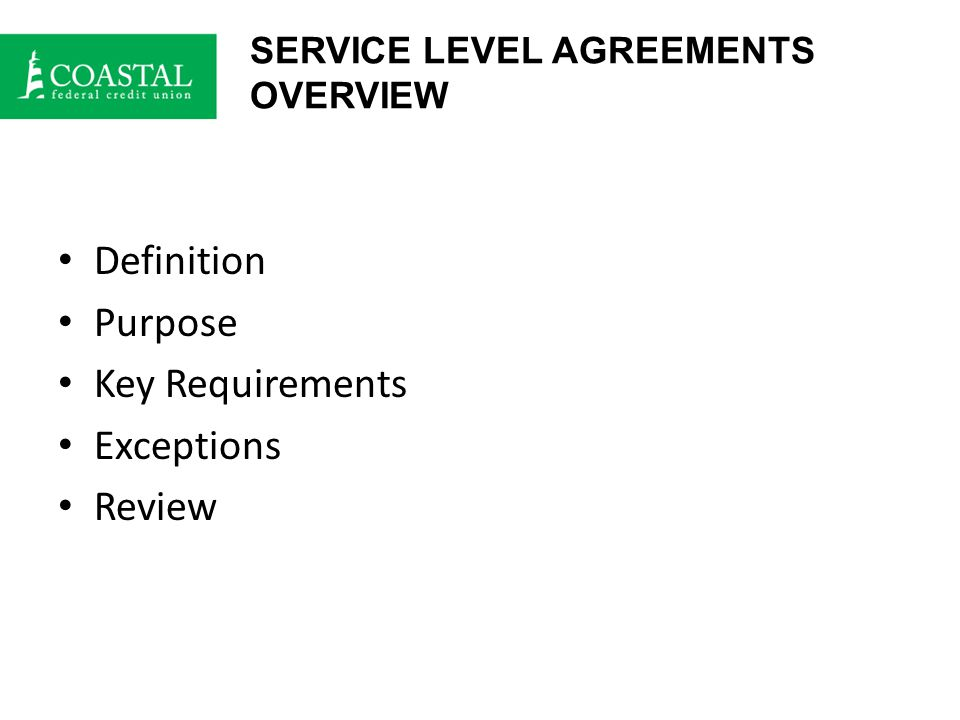 SERVICE LEVEL AGREEMENTS OVERVIEW Definition Purpose Key Requirements Exceptions Review