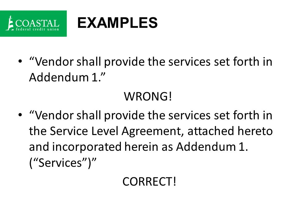 EXAMPLES Vendor shall provide the services set forth in Addendum 1. WRONG.