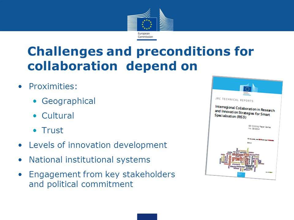 Challenges and preconditions for collaboration depend on Proximities: Geographical Cultural Trust Levels of innovation development National institutional systems Engagement from key stakeholders and political commitment