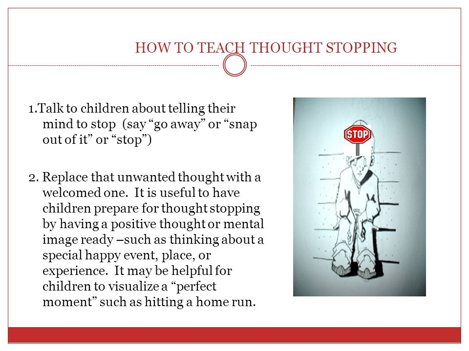 Stress Inoculation Training Thought Stopping Designed to short circuit the cycle of negative thinking which can be problematic for traumatized children Teaches children that they can have control over their thoughts