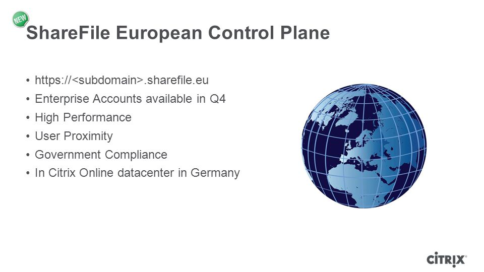 ShareFile European Control Plane https://.sharefile.eu Enterprise Accounts available in Q4 High Performance User Proximity Government Compliance In Ci