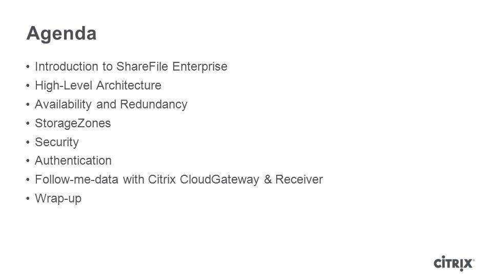 Introduction to ShareFile Enterprise High-Level Architecture Availability and Redundancy StorageZones Security Authentication Follow-me-data with Citr