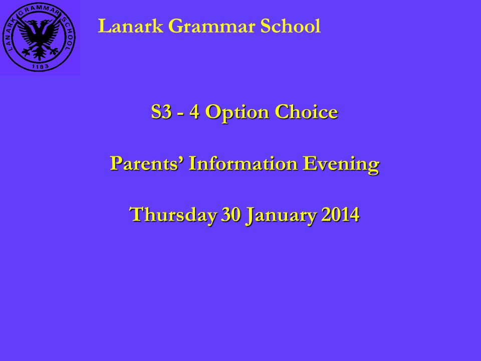 S3 - 4 Option Choice Parents' Information Evening Thursday 30 January 2014 Lanark Grammar School