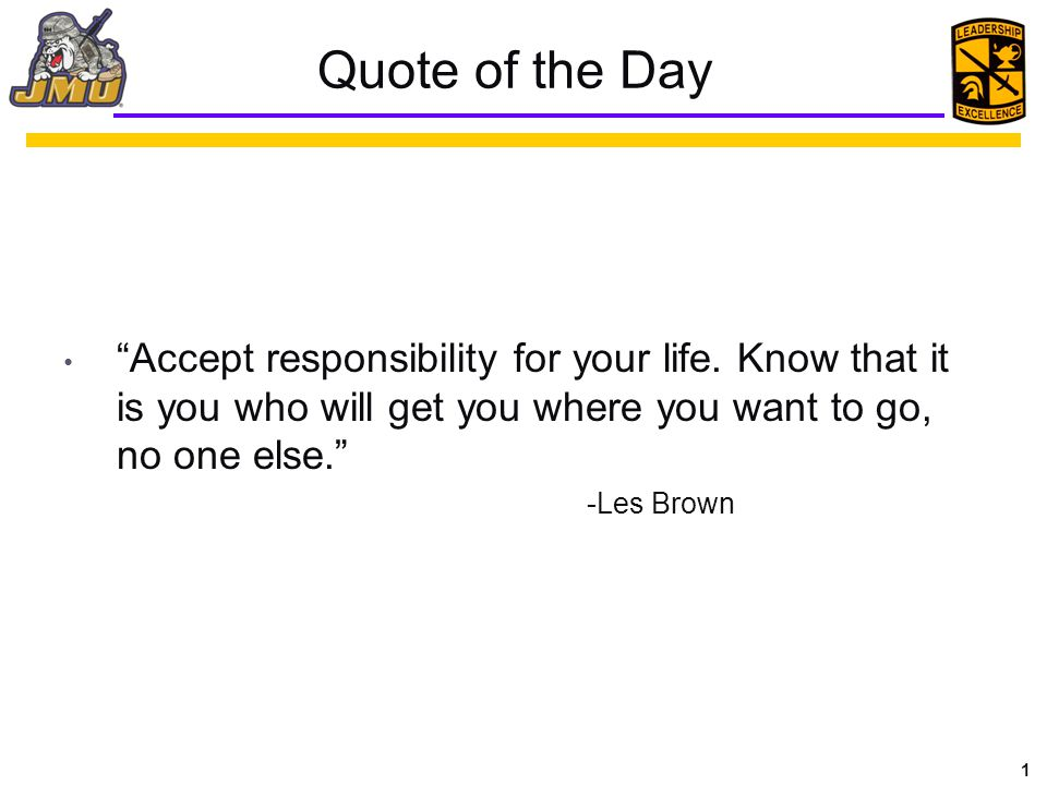 1 Quote of the Day Accept responsibility for your life.