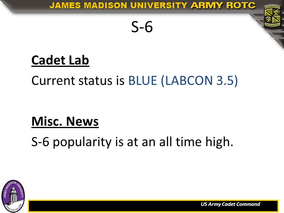 US Army Cadet Command JAMES MADISON UNIVERSITY S-6 Cadet Lab Current status is BLUE (LABCON 3.5) Misc.