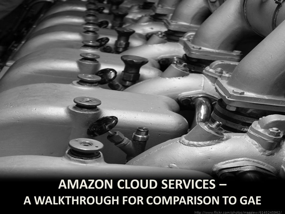 AMAZON CLOUD SERVICES – A WALKTHROUGH FOR COMPARISON TO GAE http://www.flickr.com/photos/maggiew/6145245962/