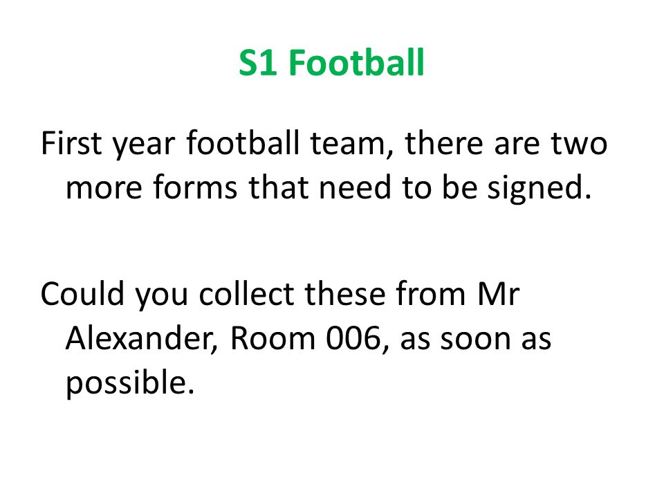 S1 Football First year football team, there are two more forms that need to be signed.