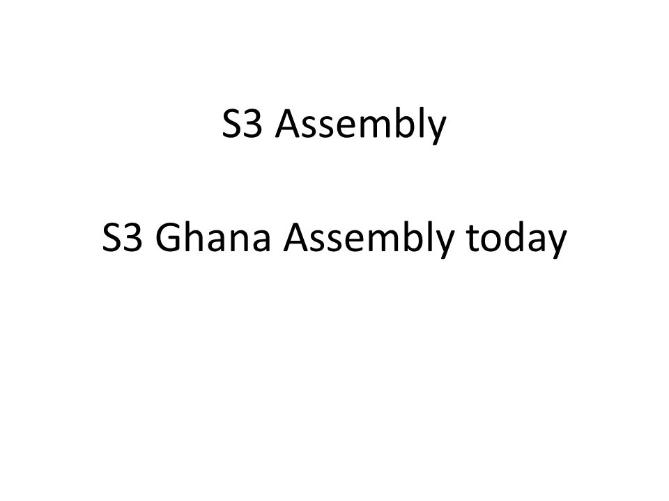 S3 Assembly S3 Ghana Assembly today