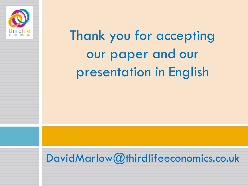 DavidMarlow@thirdlifeeconomics.co.uk Thank you for accepting our paper and our presentation in English