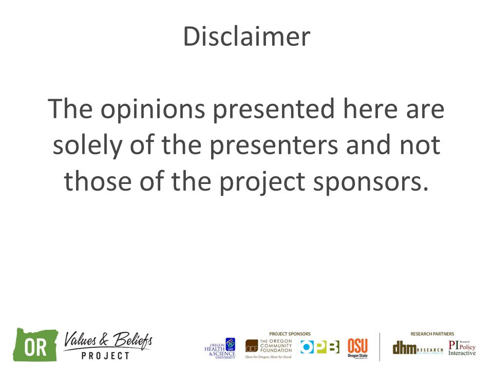 Disclaimer The opinions presented here are solely of the presenters and not those of the project sponsors.