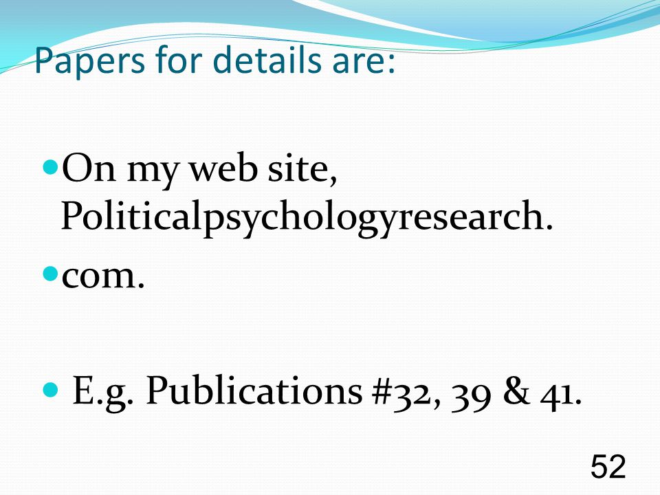 Papers for details are: On my web site, Politicalpsychologyresearch.