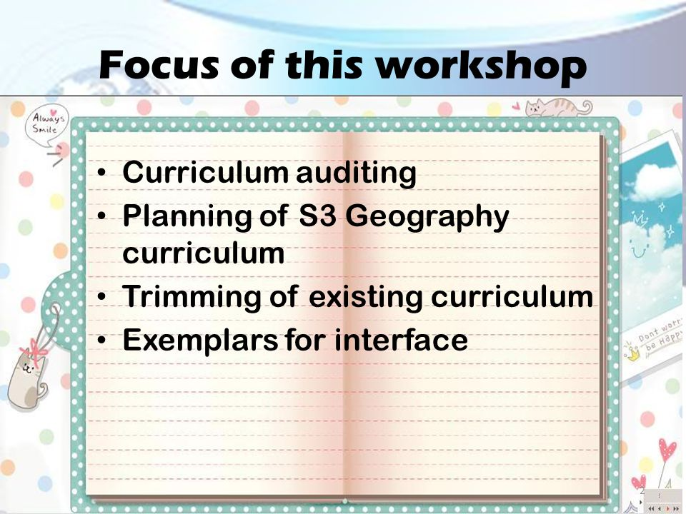 Focus of this workshop Curriculum auditing Planning of S3 Geography curriculum Trimming of existing curriculum Exemplars for interface 2