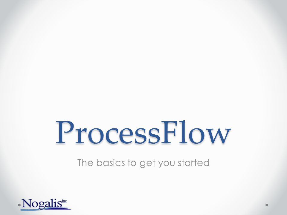 ProcessFlow The basics to get you started