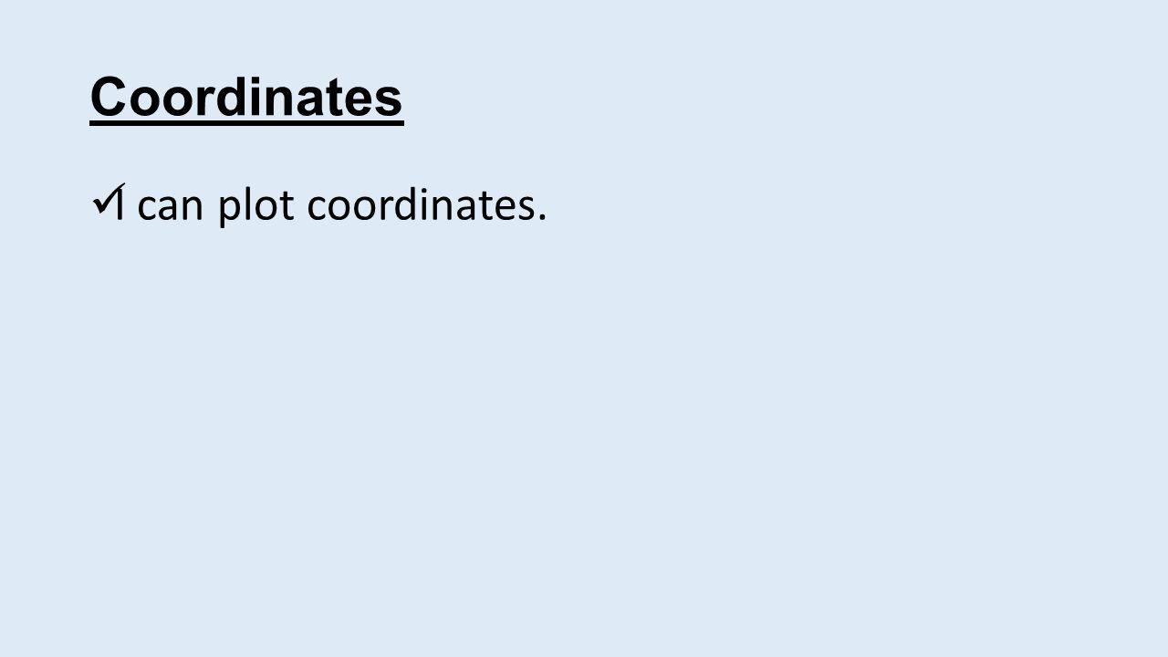 Coordinates I can plot coordinates.