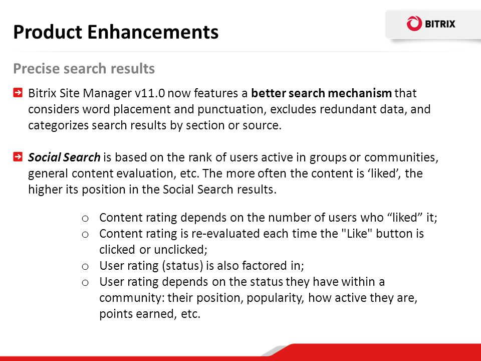 Precise search results Product Enhancements Bitrix Site Manager v11.0 now features a better search mechanism that considers word placement and punctua