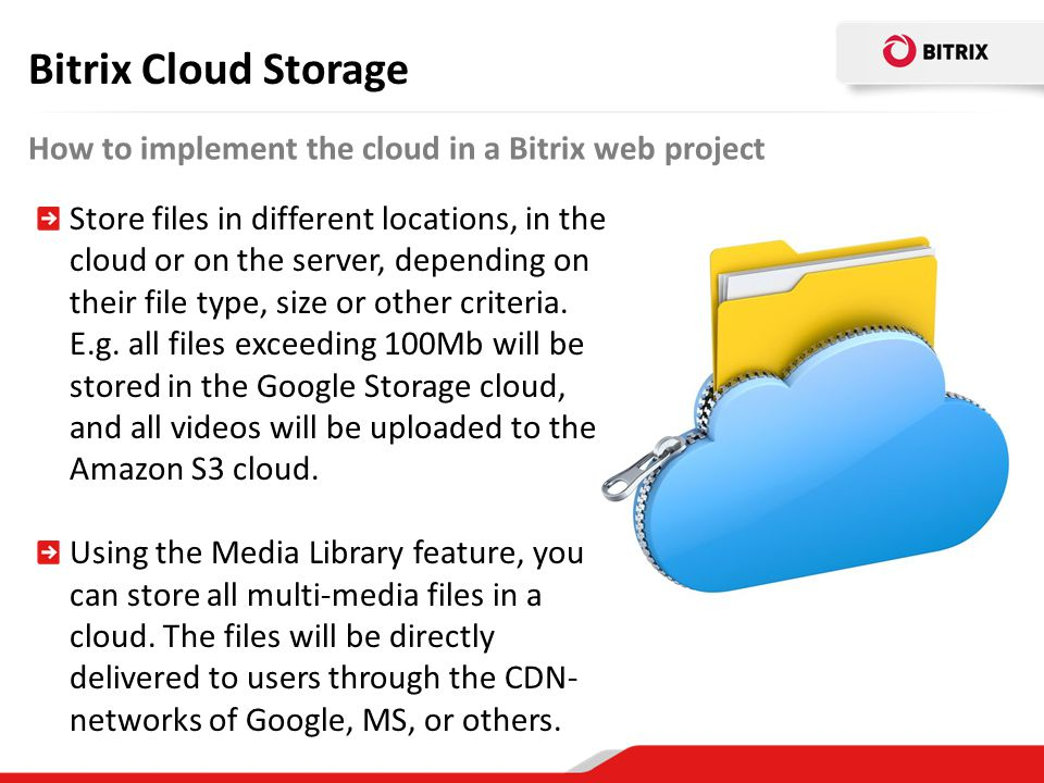 Bitrix Cloud Storage How to implement the cloud in a Bitrix web project Store files in different locations, in the cloud or on the server, depending o