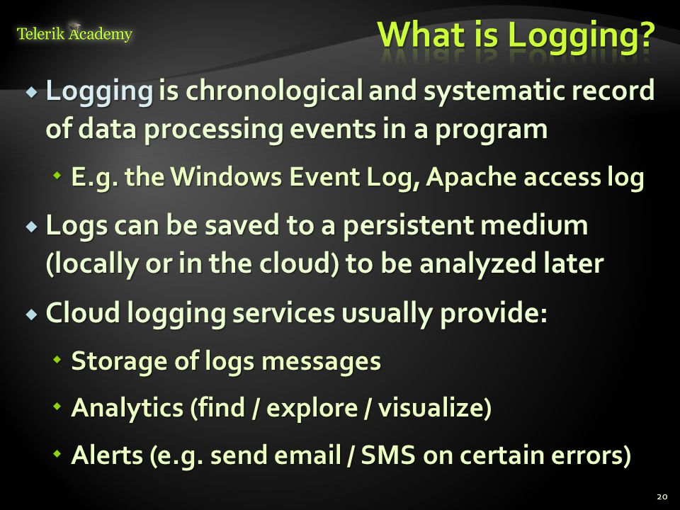  Logging is chronological and systematic record of data processing events in a program  E.g.