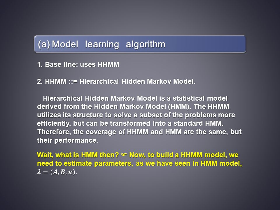 (a) Model learning algorithm 1.Base line: uses HHMM 2.