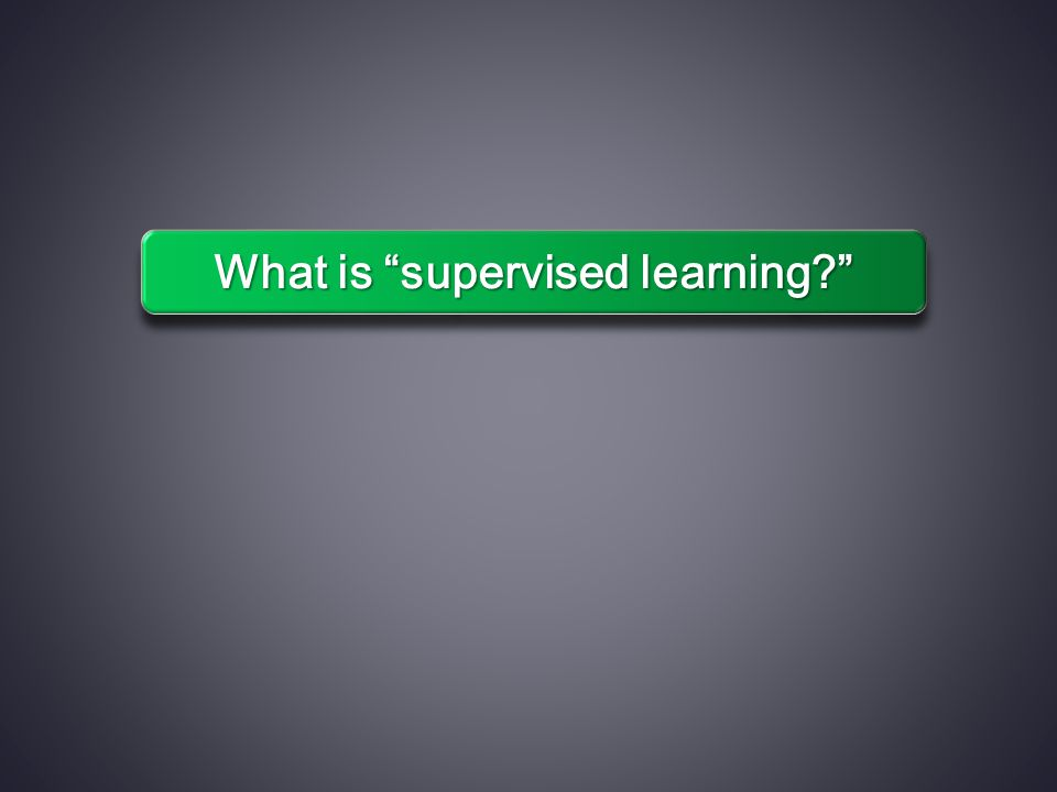 "What is ""supervised learning?"""