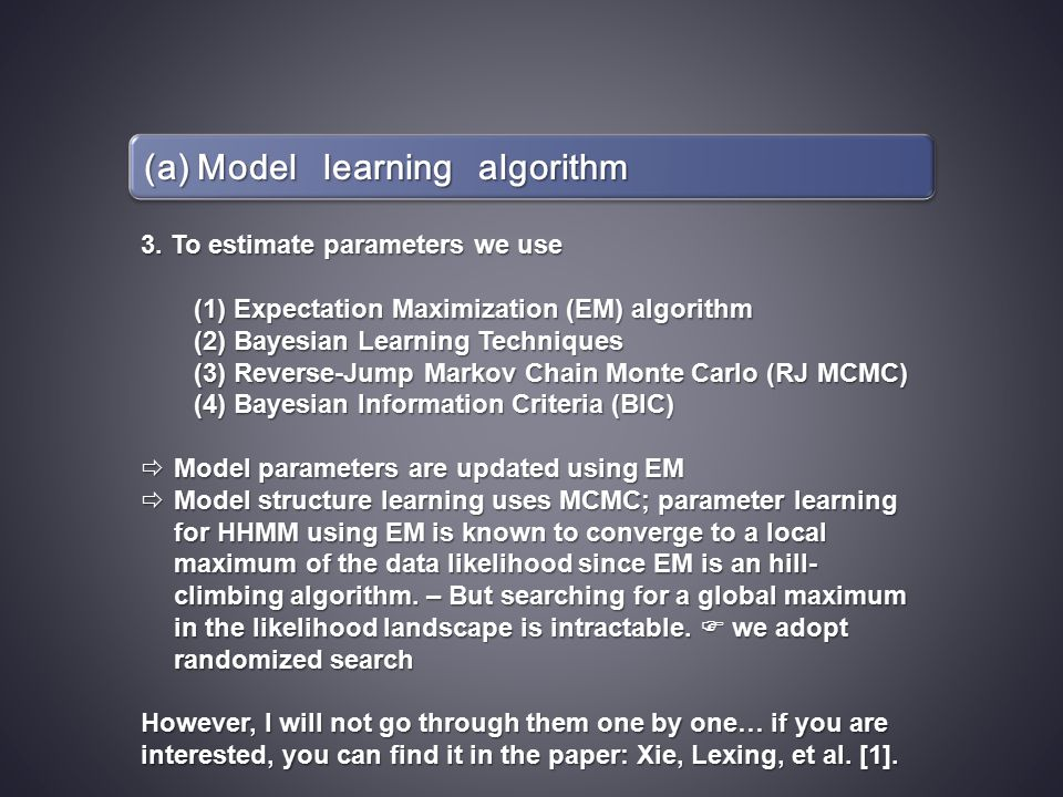 (a) Model learning algorithm 3. To estimate parameters we use (1)Expectation Maximization (EM) algorithm (2)Bayesian Learning Techniques (3)Reverse-Ju