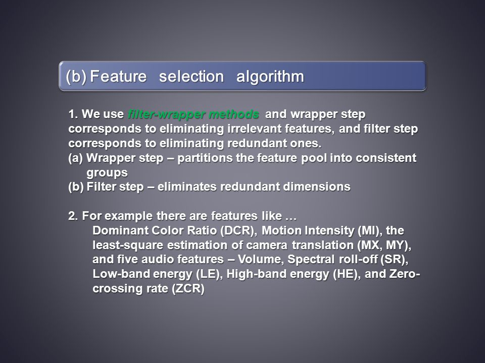 (b) Feature selection algorithm 1. We use filter-wrapper methods and wrapper step corresponds to eliminating irrelevant features, and filter step corr