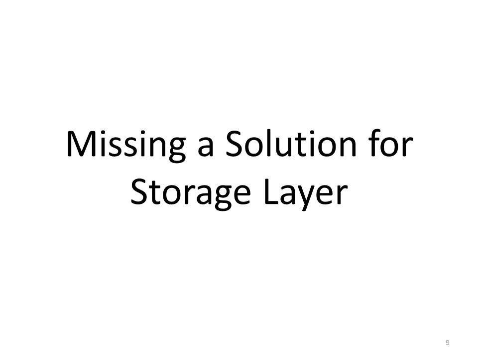 Missing a Solution for Storage Layer 9