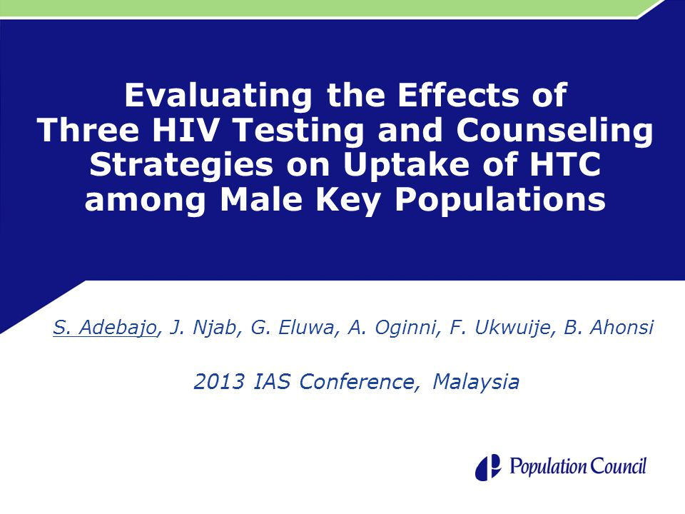 Evaluating the Effects of Three HIV Testing and Counseling Strategies on Uptake of HTC among Male Key Populations S. Adebajo, J. Njab, G. Eluwa, A. Og