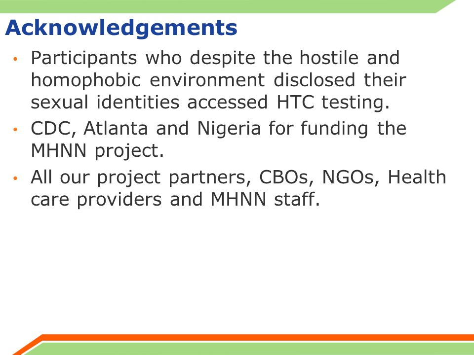 Acknowledgements Participants who despite the hostile and homophobic environment disclosed their sexual identities accessed HTC testing. CDC, Atlanta
