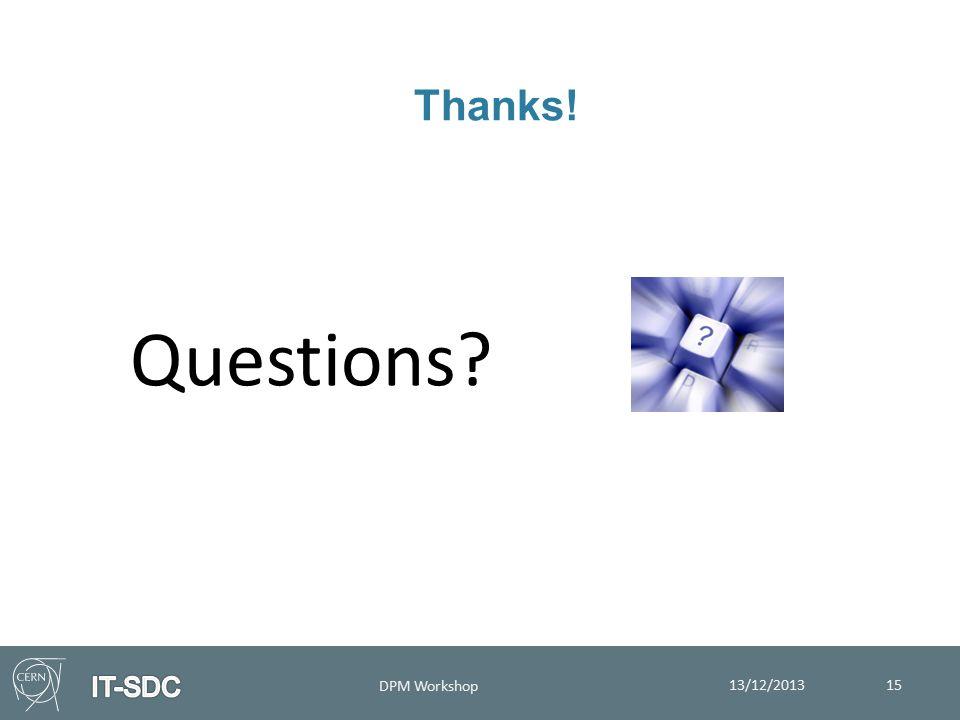 15 Thanks! Questions DPM Workshop 13/12/2013