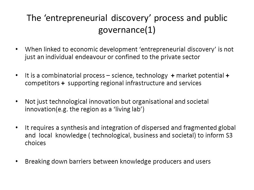 When linked to economic development 'entrepreneurial discovery' is not just an individual endeavour or confined to the private sector It is a combinat