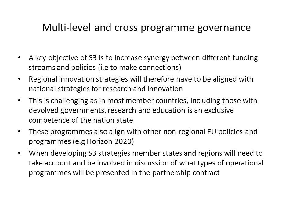 Multi-level and cross programme governance A key objective of S3 is to increase synergy between different funding streams and policies (i.e to make co