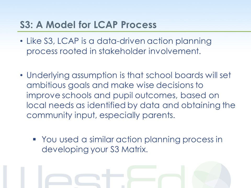 S3: A Model for LCAP Process Like S3, LCAP is a data-driven action planning process rooted in stakeholder involvement.