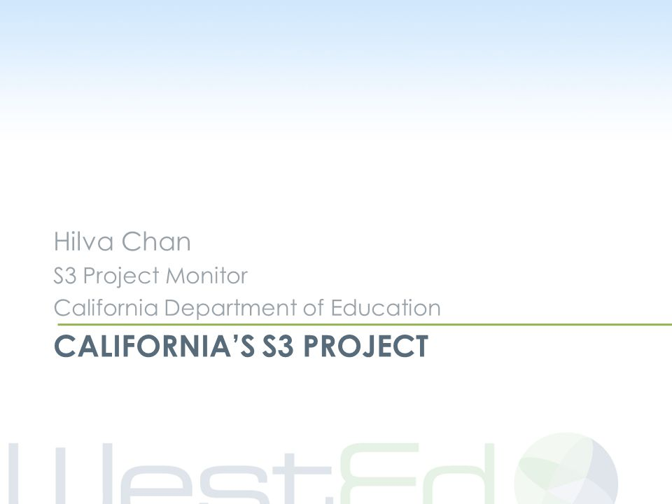 CALIFORNIA'S S3 PROJECT Hilva Chan S3 Project Monitor California Department of Education