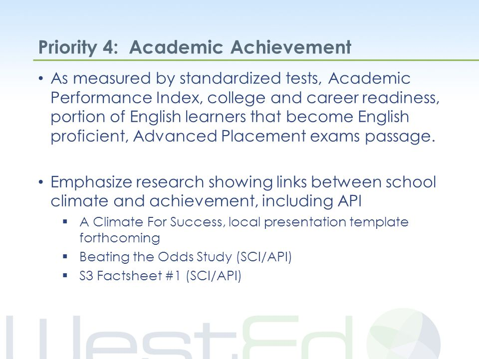 Priority 4: Academic Achievement As measured by standardized tests, Academic Performance Index, college and career readiness, portion of English learners that become English proficient, Advanced Placement exams passage.