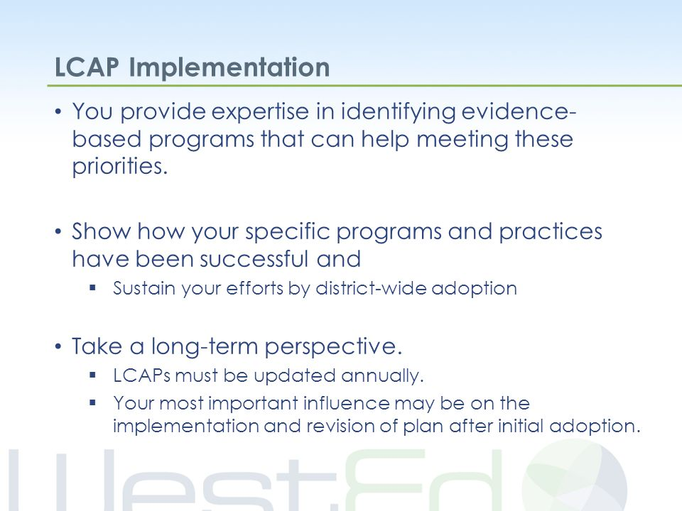 LCAP Implementation You provide expertise in identifying evidence- based programs that can help meeting these priorities.
