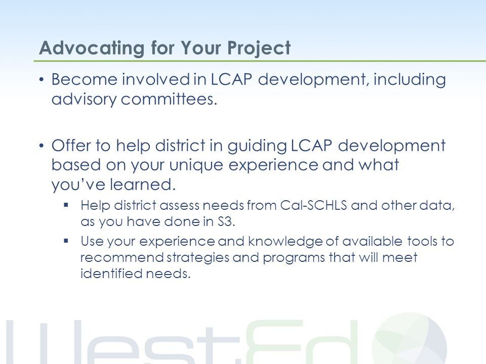 Advocating for Your Project Become involved in LCAP development, including advisory committees.